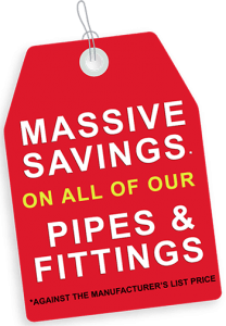 Massive Savings On All Of Our Pipes & Fittings